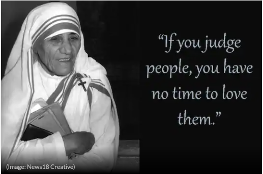 "Mother Theresa with the quotation, ""If you judge people, you have no time to love them."